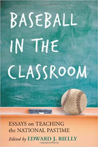 baseball in the classroom essays on teaching the national pastime baseball in the classroom essays on teaching the national pastime edward j rielly 9780786427796 com books