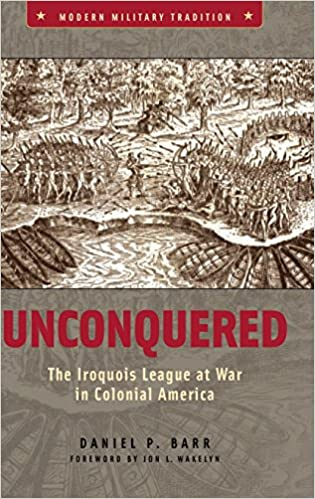 Book Unconquered: The Iroquois League at War in Colonial America (Modern Military Tradition)
