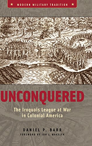 Unconquered: The Iroquois League at War in Colonial America (Modern Military Tradition)
