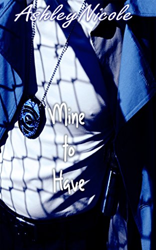 Mine to Have (Mine Series Book 2) (Got To Have Something To Keep Us Together)
