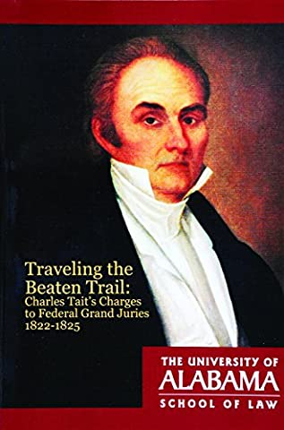 Traveling the Beaten Trail: Charles Tait's Charges to Federal Grand Juries, 1822–1825 (Jury Charge)