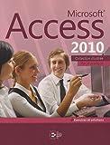 Microsoft Access 2010: Par la pratique + Exercices et solutions