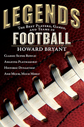 Legends: The Best Players, Games, and Teams in Football: Classic Super Bowls! Amazing Playmakers! Historic Dynasties! And Much, Much More! ()