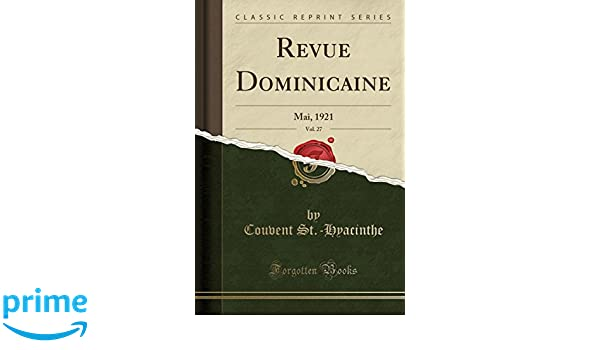 Revue Dominicaine, Vol. 27: Mai, 1921 (Classic Reprint) (French Edition): Couvent St.-Hyacinthe: 9780282193768: Amazon.com: Books