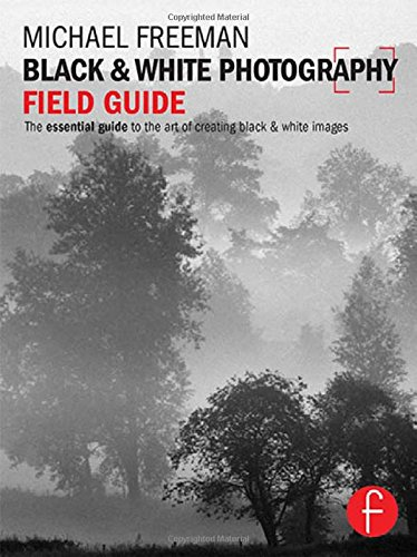 Black and White Photography Field Guide: The essential guide to the art of creating black & white images (The Field
