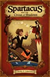 Spartacus and the Circus of Shadows (hardcover), Molly E. Johnson, 0984050000