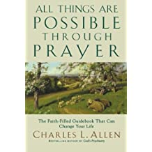 All Things Are Possible Through Prayer: The Faith-Filled Guidebook That CanChange Your Life