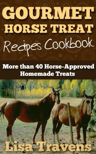 Gourmet Horse Treats Recipes Cookbook: 40 Horse-Approved Homemade Treats