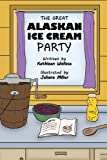 The Great Alaskan Ice Cream Party, Kathleen Wallace, 0991297903
