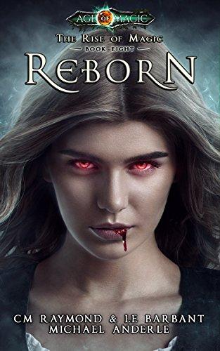Reborn: Age Of Magic (The Rise of Magic Book 8)