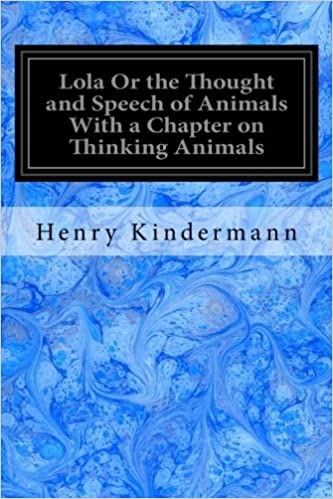 Lola Or the Thought and Speech of Animals With a Chapter on
