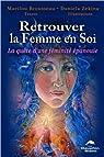 Retrouver la Femme en Soi - La quête d'une féminité épanouie par Marilou Brousseau & Daniela Zekina
