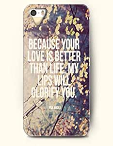 iPhone 5 5S Case OOFIT Phone Hard Case ** NEW ** Case with Design Because Your Love Is Better Than Life, My Lips Will Glorify You.- Bible Verses - Case for Apple iPhone 5/5s by supermalls