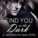 Find You in the Dark Audiobook by A. Meredith Walters Narrated by Madeleine Lambert