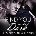 Find You in the Dark Hörbuch von A. Meredith Walters Gesprochen von: Madeleine Lambert
