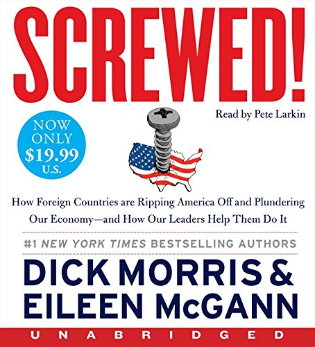 Screwed! Low Price CD: How China, Russia, the EU, and Other Foreign Countries Screw the United States, How Our Own Leaders Help Them Do It . . . and What We Can Do About It by Brand: HarperAudio