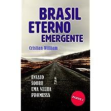 Brasil: eterno emergente: Ensaio sobre Uma Velha Promessa - Parte I (Portuguese Edition)