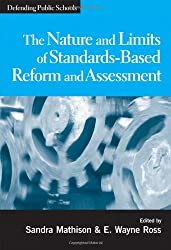 The Nature and Limits of Standards-Based Assessment and Reform (Defending Public Schools)