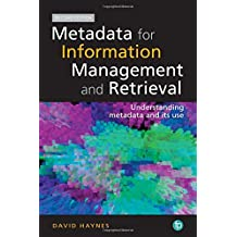 Metadata for Information Management and Retrieval: Understanding metadata and its use