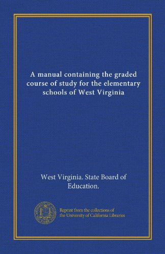 A manual containing the graded course of study for the elementary schools of West Virginia