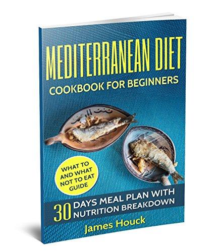 Mediterranean Diet: Mediterranean Diet Cookbook: Mediterranean Diet for Beginners: 30 Days Meal Plan For Rapid Weight Loss: 45 Mediterranean Diet Healthy ... Mediterranean Diet For Beginners Book 1) by James Houck