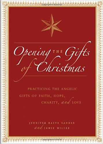 Opening the Gifts of Christmas: Practicing the Angelic Gifts of ...