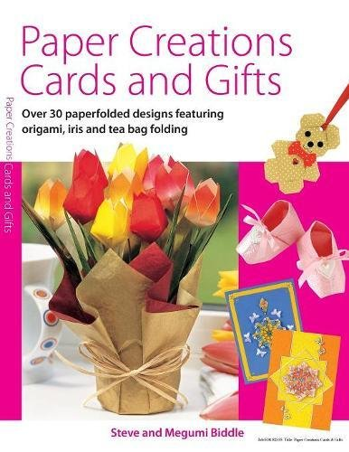 Tea Bag Folding Cards - Paper Creations, Cards and Gifts: Over 30 Paperfolded Designs Featuring Origami, Iris and Teabag Folding