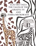 img - for Electro Tails: The Tales of the Giraffe-TV and Zebra Microwave book / textbook / text book