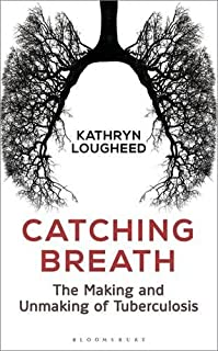 Book Cover: Catching Breath: The Making and Unmaking of Tuberculosis