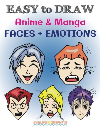 EASY to DRAW Anime & Manga FACES + EMOTIONS: Step by Step Guide How to Draw 28 Emotions on Different Faces (How to Draw Books)