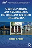 Strategic Planning and Decision-Making for Public and Non-Profit Organizations (ASPA Series in Public Administration and Public Policy)