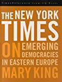 The New York Times on Emerging Democracies in Eastern Europe, Mary King, 1604264713
