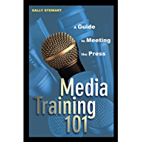 Media Training 101: A Guide to Meeting the Press (English Edition)