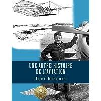 Une Autre Histoire de l'Aviation: La Conquête de l'Air Jusqu'à Maxime LENOIR, As des As de Verdun en 1916, Héros de Tours et de l'Indre-et-Loire
