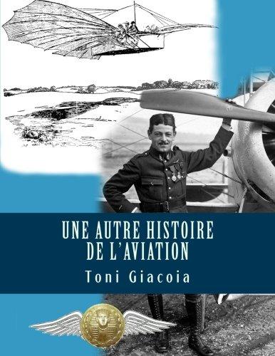 Une Autre Histoire de l'Aviation: La Conquête de l'Air Jusqu'à Maxime LENOIR, As des As de Verdun en 1916, Héros de Tours et de l'Indre-et-Loire (French Edition) ebook