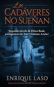 LOS CADÁVERES NO SUEÑAN: La segunda novela policíaca del agente del FBI Ethan Bush (Spanish Edition) by [Laso, Enrique]