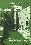 Qalaat al-Bahrain 2: The Central Monumental Buildings (JUTLAND ARCH SOCIETY) (v. 2)