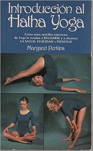 Introduccion al hatha yoga : ejercicios para relajarse ...