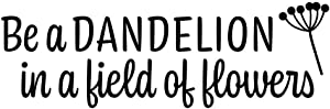 Creative Concepts Ideas Be A Dandelion in A Field of Flowers CCI Decal Vinyl Sticker|Cars Trucks Vans Walls Laptop|Black|5.5 x 2.5 in|CCI2515