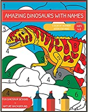 Amazing Dinosaurs With Names. Color By Number Book For Kids Ages 4-8: Original Artwork - Fun Dinosaur Designs With Nature Background For Children Activity