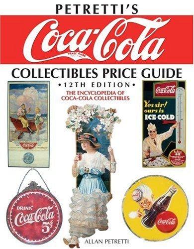 Download Petretti's Coca-Cola Collectibles Price Guide: The Encyclopedia of Coca-Cola Collectibles (Hardcover) PDF