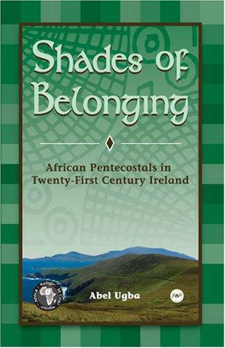 Shades of Belonging: African Pentecostals in Twenty-First Century Ireland