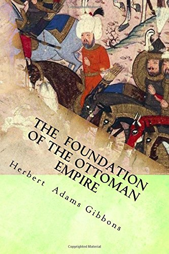 (The  Foundation of the Ottoman Empire: A History of the Osmanlis up to the Death of Bayezid I(1300-1403) (Jewels from the Western Civilization) (Volume)