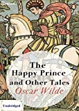 The Happy Prince and Other Tales (ANNOTATED) Unabridged Content & Easy reading - Oscar Wilde
