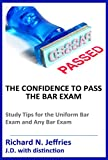 The Confidence to Pass the Bar Exam: Study Tips for the Uniform Bar Exam and Any Bar Exam