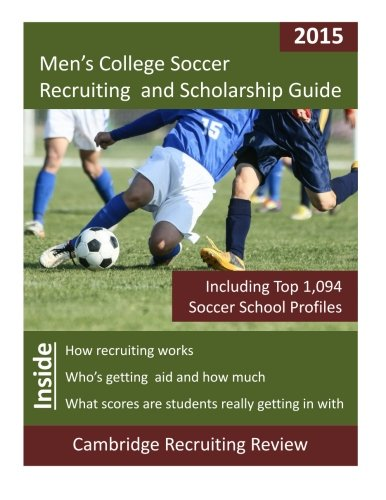 Men's College Soccer Recruiting and Scholarship Guide: Including 1,004 Soccer School Profiles