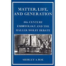 Matter, Life, and Generation: Eighteenth-Century Embryology and the Haller-Wolff Debate