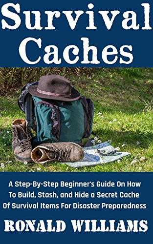 survival-caches-a-step-by-step-beginners-guide-on-how-to-build-stash-and-hide-a-cache-of-survival-it