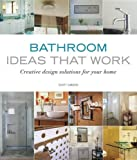 Bathroom Renovations Ideas Bathroom Ideas that Work: Creative Design Solutions for your Home (Taunton's Ideas That Work)