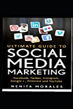 ULTIMATE GUIDE TO SOCIAL MEDIA MARKETING: EXPLORE FACEBOOK, TWITTER, INSTAGRAM, GOOGLE+, PINTEREST AND YOUTUBE MARKETING
